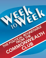 Week to Week Political Roundtable at The Commonwealth Club of California